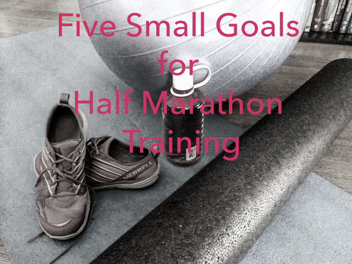 5 Small Goals for Half Marathon Training