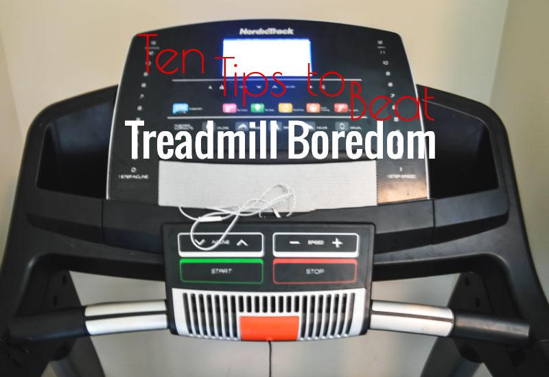 Ten Tips to Beat Treadmill Boredom