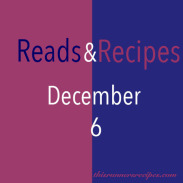 Reads and Recipes (December 6)