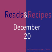 Reads and Recipes (December 20)