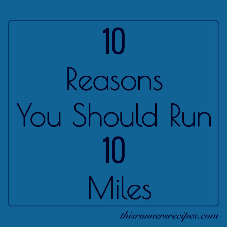 10 Reasons You Should Run 10 Miles (At Least)