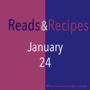Reads and Recipes (January 24)