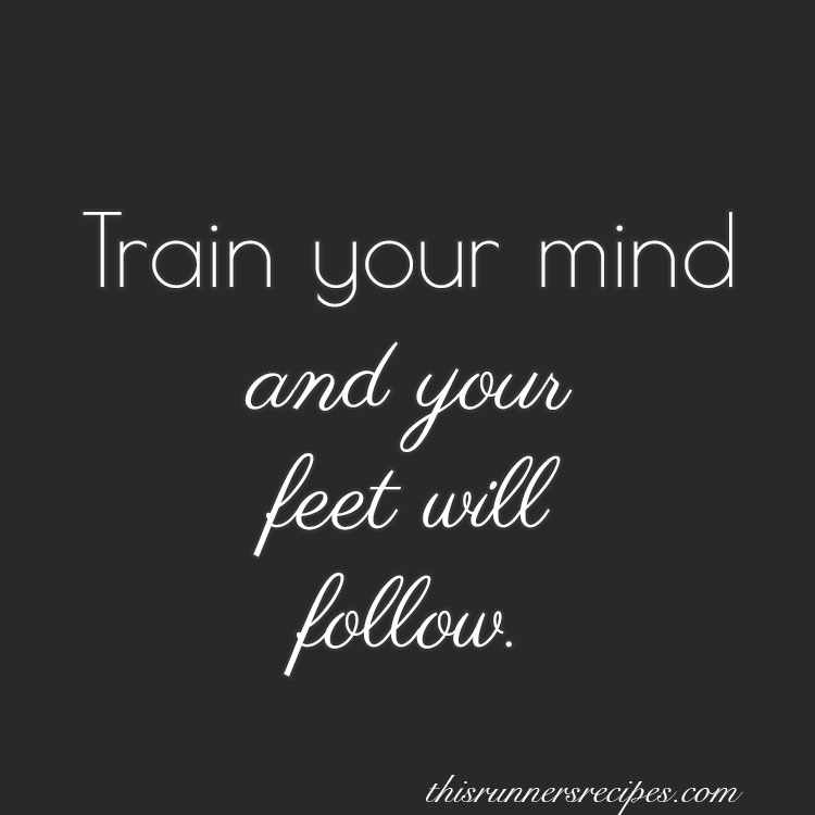 Train your mind and your feet will follow
