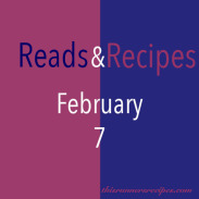 Reads and Recipes (February 7)