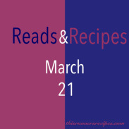 Reads and Recipes (March 21)