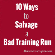 10 Ways to Salvage a Bad Training Run