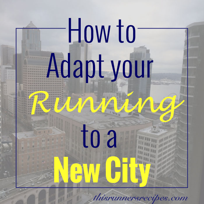 Adapting Your Running to a New City | This Runner's Recipes