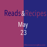 Reads and Recipes (May 23)