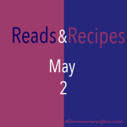 Reads and Recipes (May 2)