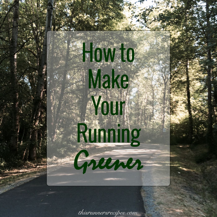 How to Make Your Running Greener | This Runner's Recipes