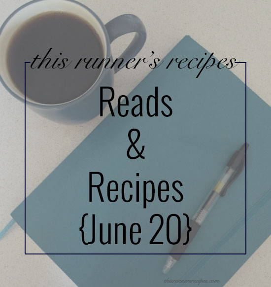 Reads and Recipes {June 20} | This Runner's Recipes