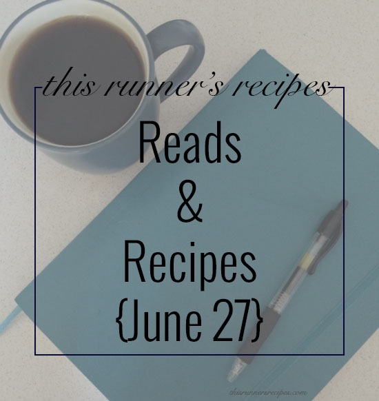 Reads and Recipes {June 27} | This Runner's Recipes