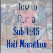 How to Run a Sub 1:45 Half Marathon (or Any Goal Half Marathon Time)