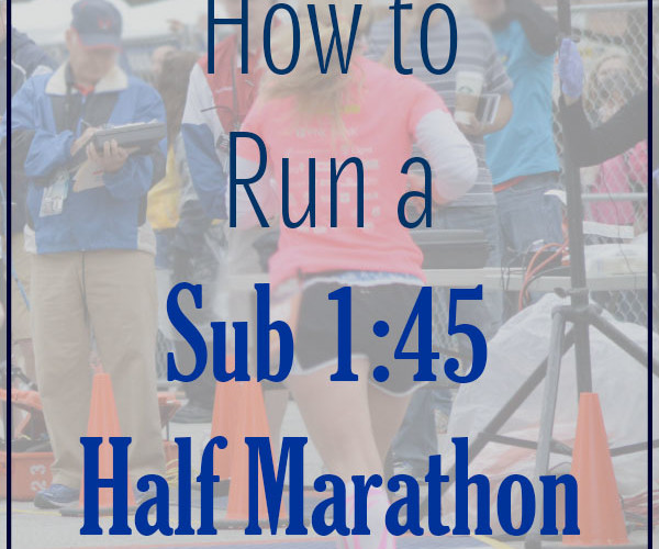 How to Run a Sub 1:45 Half Marathon