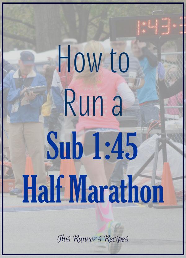 How to Run a Sub 1:45 Half Marathon (or Any Goal Half
