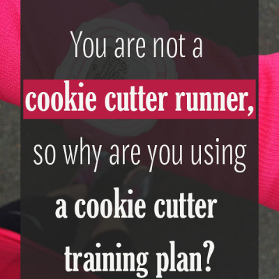 You're Not a Cookie Cutter Runner, So Stop Using a Cookie Cutter Plan
