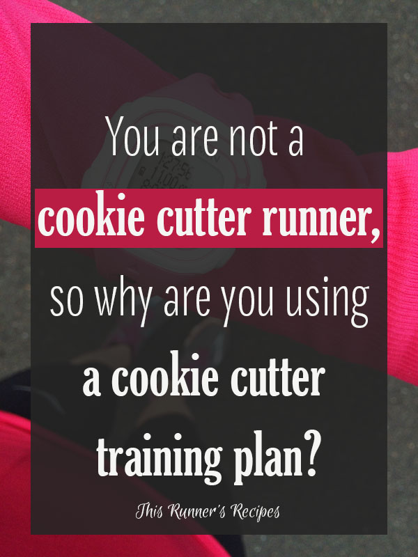 You're not a cookie cutter runner, so why are you still using a cookie cutter training plan?