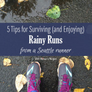 Rainy Runs Survival Guide: 5 {More} Tips from a Seattle Runner