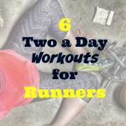 6 Two a Day Workouts for Runners {Monthly Workout Round Up}