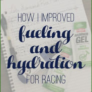 How I Improved My Fueling and Hydration for Racing {Part Two}