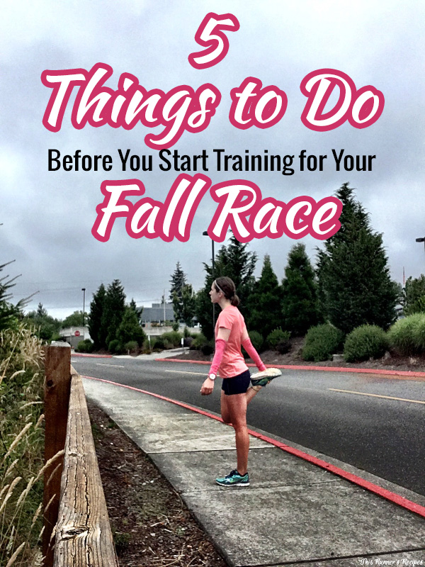 5 Things to Do Before You Start Training for Your Fall Race