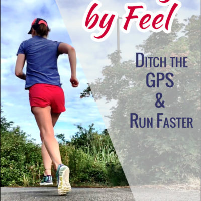 Running by Feel Workouts: Ditch the GPS and Run Faster