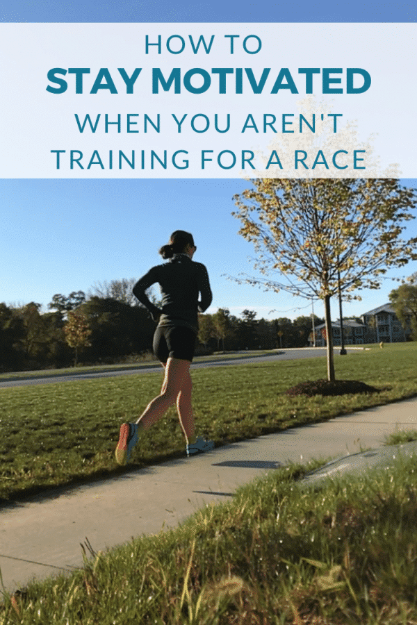 4 Ways to Stay Motivated When You're Not Training for a Race