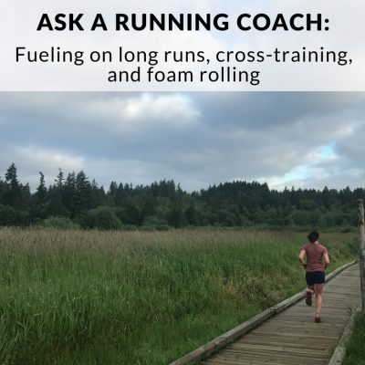 Ask a Running Coach: Fueling, Cross-training, and Foam Rolling