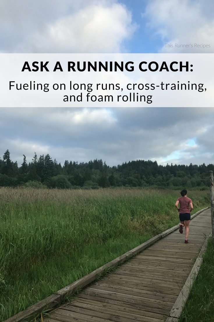 Ask a Running Coach: Fueling on Long Runs, Cross-training, and Foam Rolling
